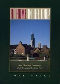 At Home in the Loop: How Clout and Community Built Chicago's Dearborn Park (hardback)