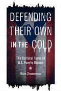 Defending Their Own in the Cold: The Cultural Turns of U. S. Puerto Ricans