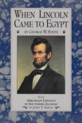 When Lincoln Came to Egypt / with Abraham Lincoln In Southern Illinois