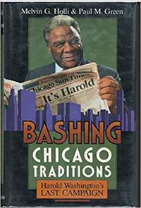 Bashing Chicago Traditions: Harold Washington's Last Campaign