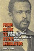 From Slave To State Legislator: John W. E. Thomas, Illinois' First African American State Lawmaker