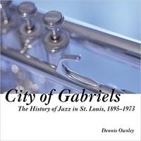 City of Gabriels: The History of Jazz in St. Louis, 1895-1973