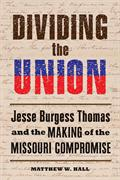 Dividing the Union: Jesse Burgess Thomas and the Making of the Missouri Compromise