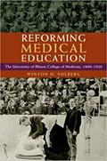 Reforming Medical Education: The University of Illinois College of Medicine, 1880-1920