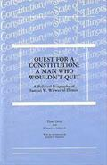 Quest for a Constitution: A Man Who Wouldn't Quit, A Political Biography of Samuel Witwer of Illinois (hardback)