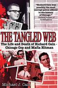 The Tangled Web: The Life and Death of Richard Cain—Chicago Cop and Hitman