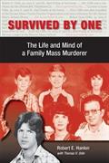 Survived by One: Life and Mind of a Family Mass Murderer