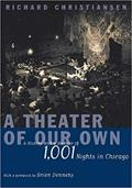 A Theater of Our Own: A History and a Memoir of 1001 Nights in Chicago